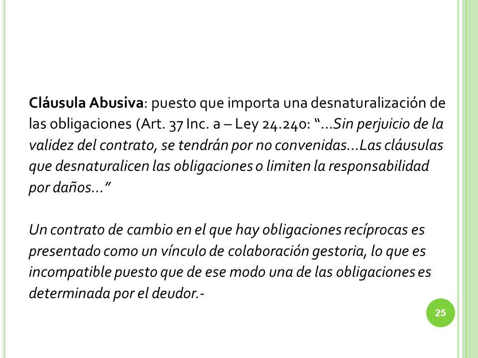 Cláusula Abusiva: puesto que importa una desnaturalización de las obligaciones (Art. 37 Inc. a – Ley 24.240: …Sin perjuicio de la validez del contrato