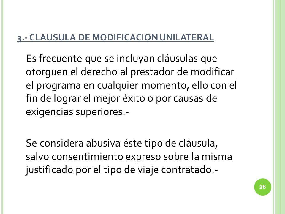 3.- CLAUSULA DE MODIFICACION UNILATERAL Es frecuente que se incluyan cláusulas que otorguen el derecho al prestador de modificar el programa en cualqu