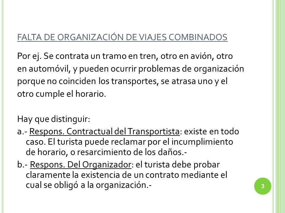 FALTA DE ORGANIZACIÓN DE VIAJES CONTRATADOS POR AGENCIAS Si actúa como intermediaria en la contratación de pasajes, no son responsables por los incumplimientos de los transportadores, sino por el hecho propio.