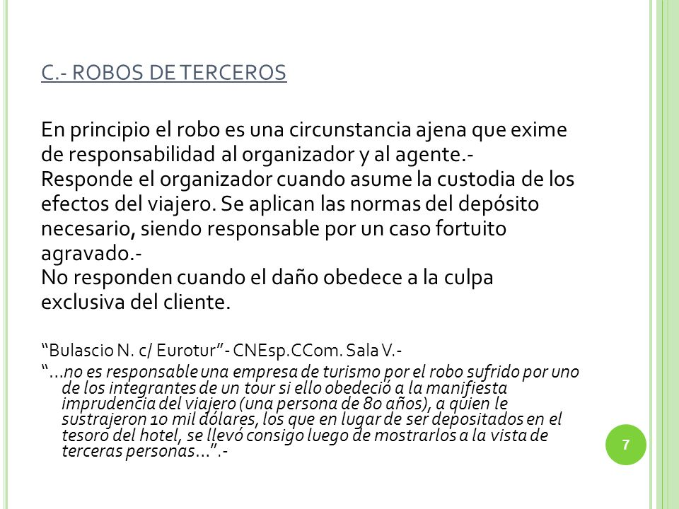 C.- ROBOS DE TERCEROS En principio el robo es una circunstancia ajena que exime de responsabilidad al organizador y al agente.- Responde el organizado