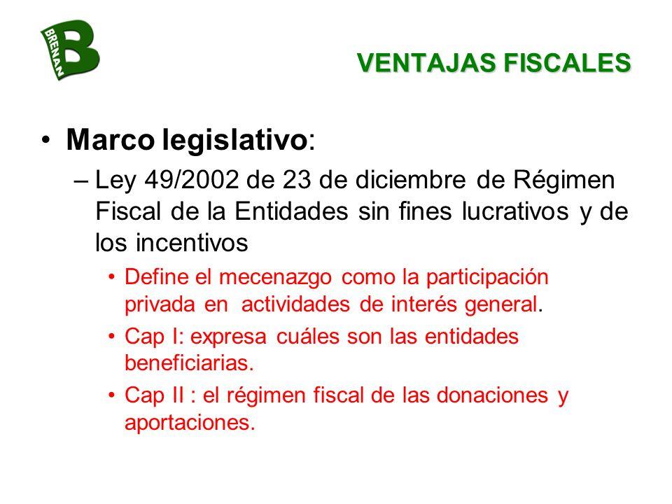 VENTAJAS FISCALES Marco legislativo: –Ley 49/2002 de 23 de diciembre de Régimen Fiscal de la Entidades sin fines lucrativos y de los incentivos Define