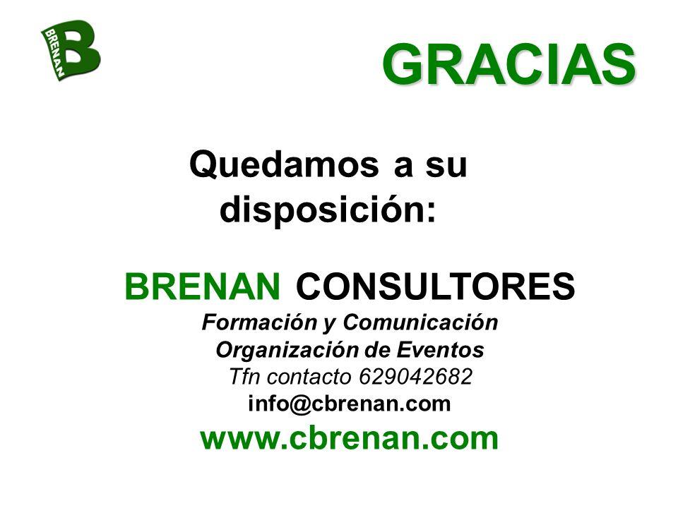 GRACIAS BRENAN CONSULTORES Formación y Comunicación Organización de Eventos Tfn contacto 629042682 info@cbrenan.com www.cbrenan.com Quedamos a su disp