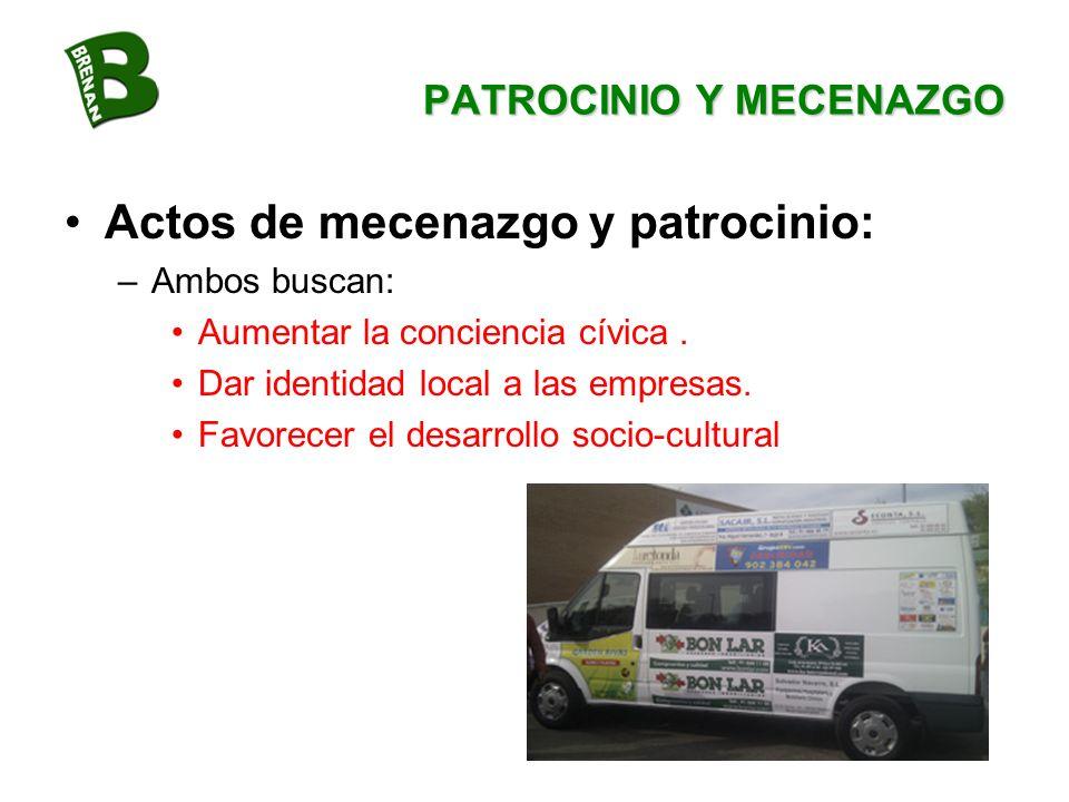 PATROCINIO Y MECENAZGO Actos de mecenazgo y patrocinio: –Ambos buscan: Aumentar la conciencia cívica. Dar identidad local a las empresas. Favorecer el