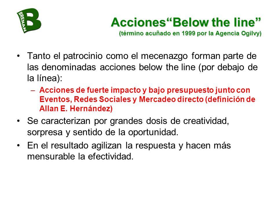 AccionesBelow the line (término acuñado en 1999 por la Agencia Ogilvy) Tanto el patrocinio como el mecenazgo forman parte de las denominadas acciones