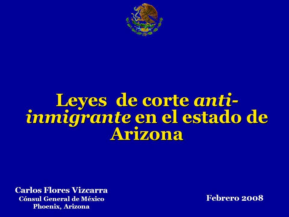 Durante la primera sesión de la 47 legislatura de Arizona (2005), 28 iniciativas de corte anti- inmigrante fueron propuestas, de las cuales: 17 No prosperaron en el proceso legislativo 5Fueron vetadas por la Gobernadora 5 Fueron proclamadas 1Fue aprobada por lo votantes en noviembre de 2006