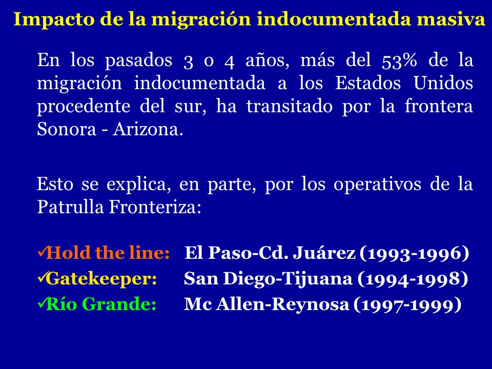 En los pasados 3 o 4 años, más del 53% de la migración indocumentada a los Estados Unidos procedente del sur, ha transitado por la frontera Sonora - A