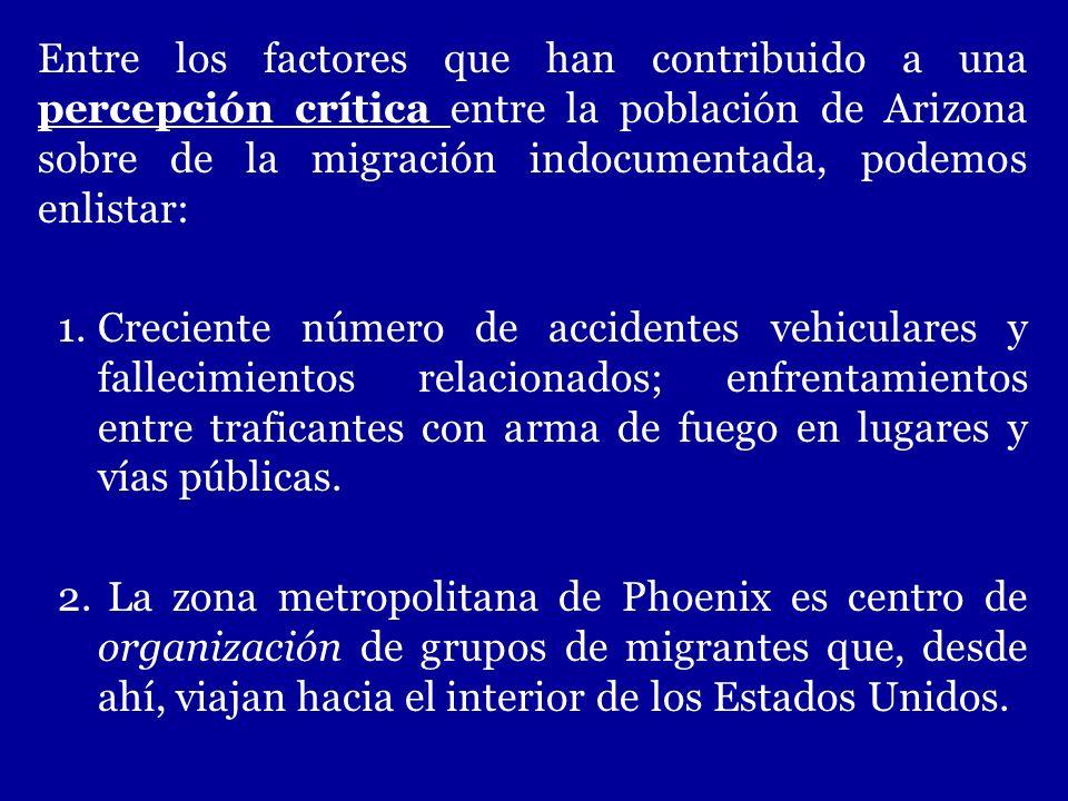 Entre los factores que han contribuido a una percepción crítica entre la población de Arizona sobre de la migración indocumentada, podemos enlistar: 1