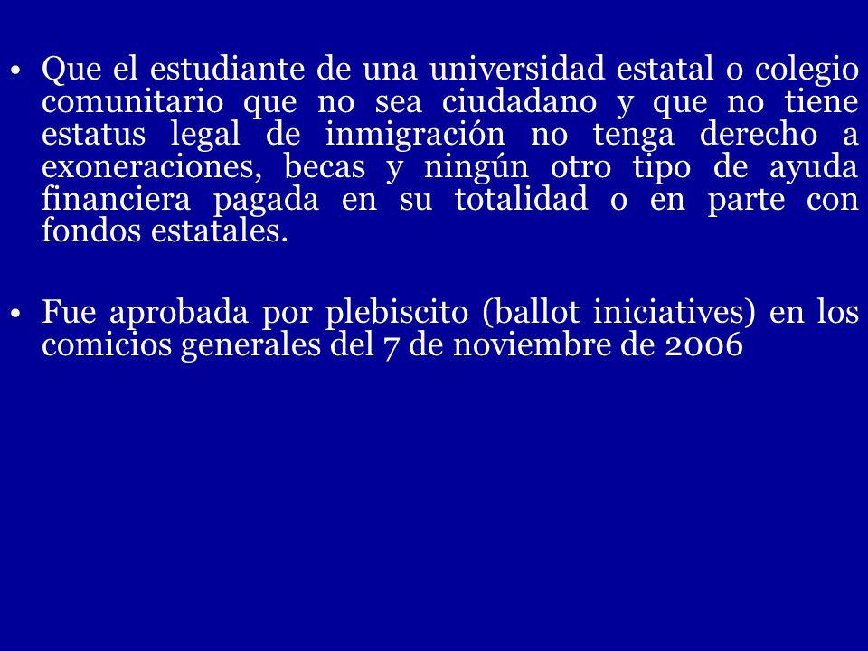 Que el estudiante de una universidad estatal o colegio comunitario que no sea ciudadano y que no tiene estatus legal de inmigración no tenga derecho a