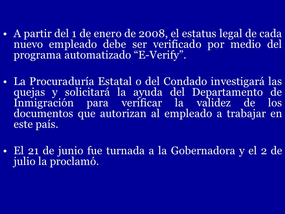 A partir del 1 de enero de 2008, el estatus legal de cada nuevo empleado debe ser verificado por medio del programa automatizado E-Verify. La Procurad