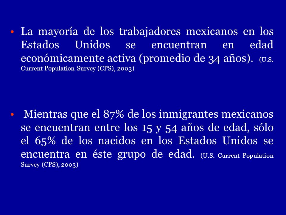 La mayoría de los trabajadores mexicanos en los Estados Unidos se encuentran en edad económicamente activa (promedio de 34 años). (U.S. Current Popula