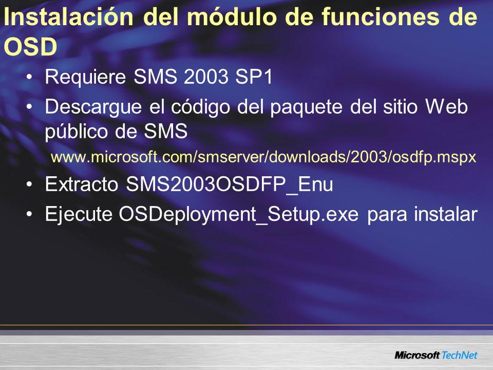 Instalación del módulo de funciones de OSD Requiere SMS 2003 SP1 Descargue el código del paquete del sitio Web público de SMS www.microsoft.com/smserv
