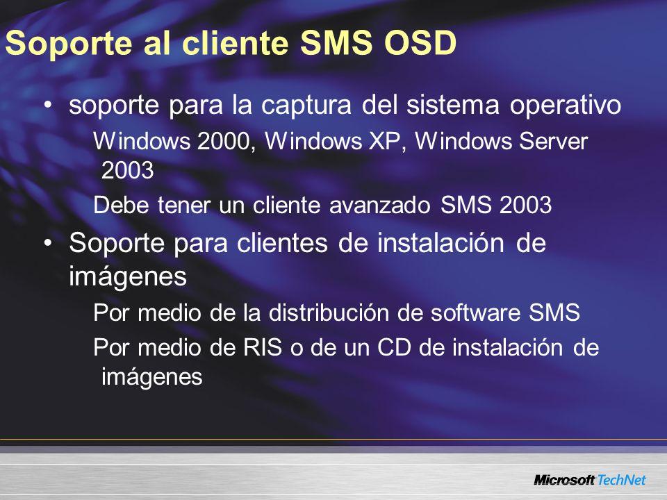 Soporte al cliente SMS OSD soporte para la captura del sistema operativo Windows 2000, Windows XP, Windows Server 2003 Debe tener un cliente avanzado