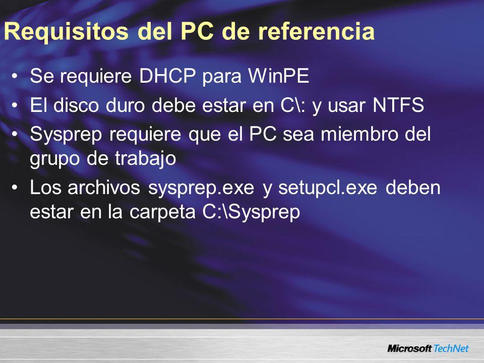 Requisitos del PC de referencia Se requiere DHCP para WinPE El disco duro debe estar en C\: y usar NTFS Sysprep requiere que el PC sea miembro del gru