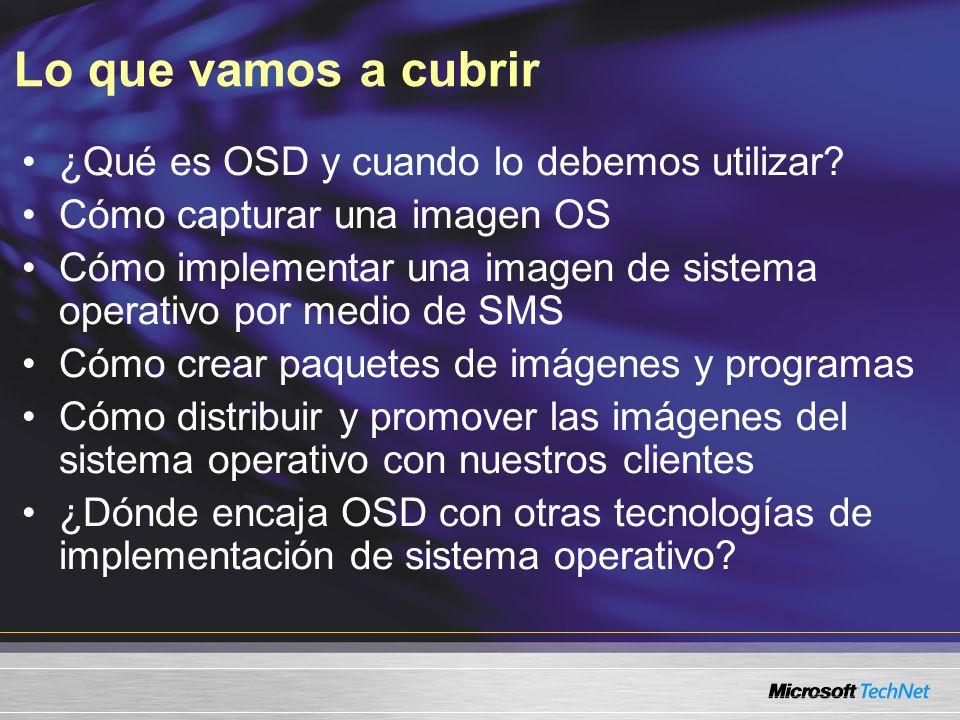 Lo que vamos a cubrir ¿Qué es OSD y cuando lo debemos utilizar? Cómo capturar una imagen OS Cómo implementar una imagen de sistema operativo por medio