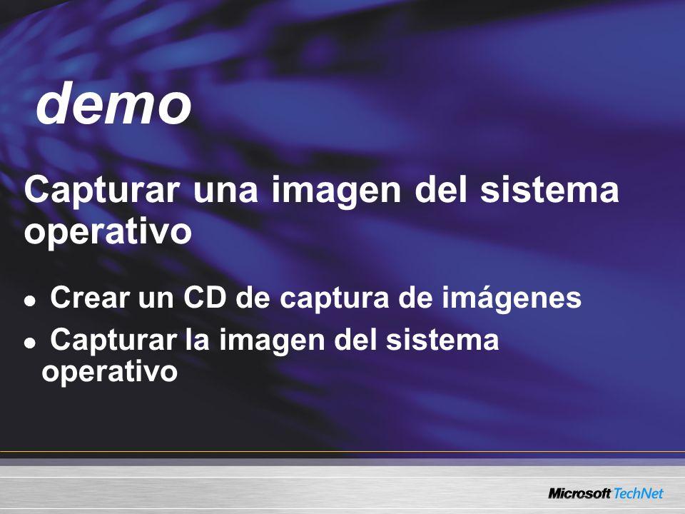 Demo Capturar una imagen del sistema operativo Crear un CD de captura de imágenes Capturar la imagen del sistema operativo demo