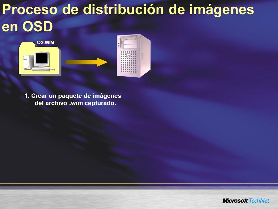 Proceso de distribución de imágenes en OSD 1. Crear un paquete de imágenes del archivo.wim capturado. OS.WIM