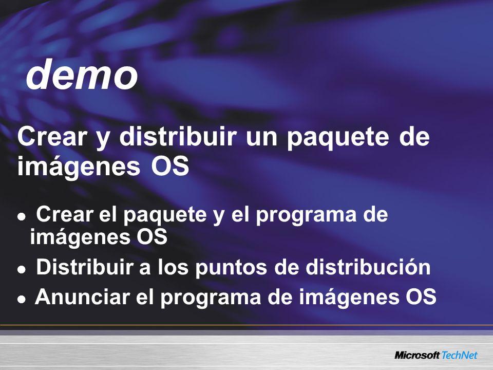 Demo Crear y distribuir un paquete de imágenes OS Crear el paquete y el programa de imágenes OS Distribuir a los puntos de distribución Anunciar el pr