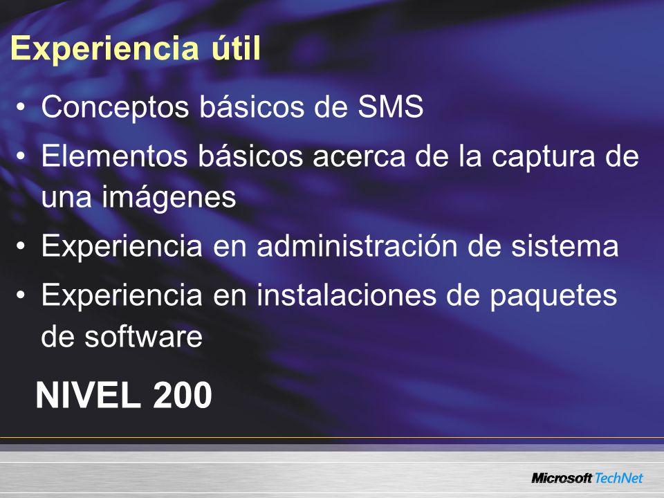 Experiencia útil NIVEL 200 Conceptos básicos de SMS Elementos básicos acerca de la captura de una imágenes Experiencia en administración de sistema Ex