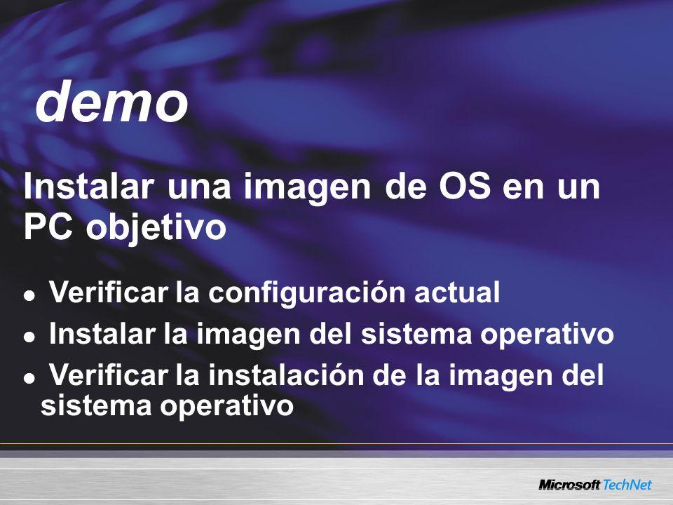 Demo Instalar una imagen de OS en un PC objetivo Verificar la configuración actual Instalar la imagen del sistema operativo Verificar la instalación d