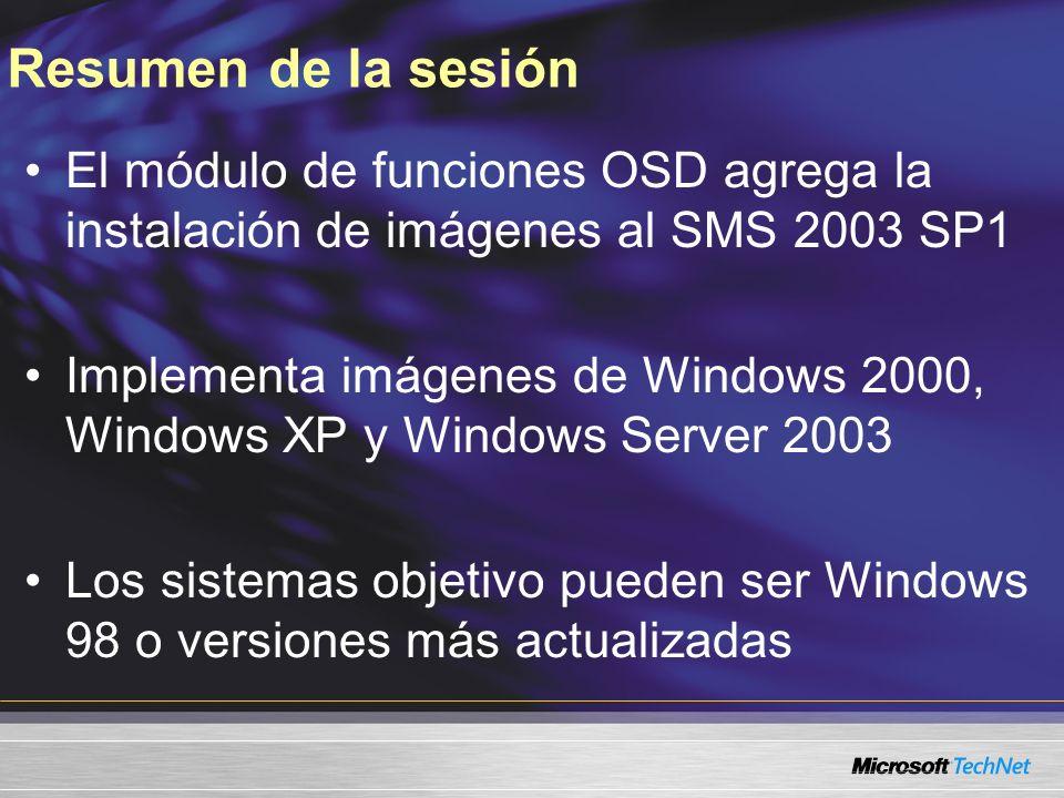 Resumen de la sesión El módulo de funciones OSD agrega la instalación de imágenes al SMS 2003 SP1 Implementa imágenes de Windows 2000, Windows XP y Wi