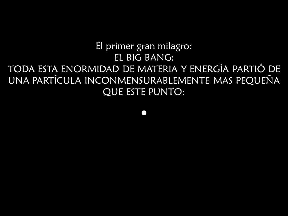 El primer gran milagro: EL BIG BANG: TODA ESTA ENORMIDAD DE MATERIA Y ENERGÍA PARTIÓ DE UNA PARTÍCULA INCONMENSURABLEMENTE MAS PEQUEÑA QUE ESTE PUNTO: