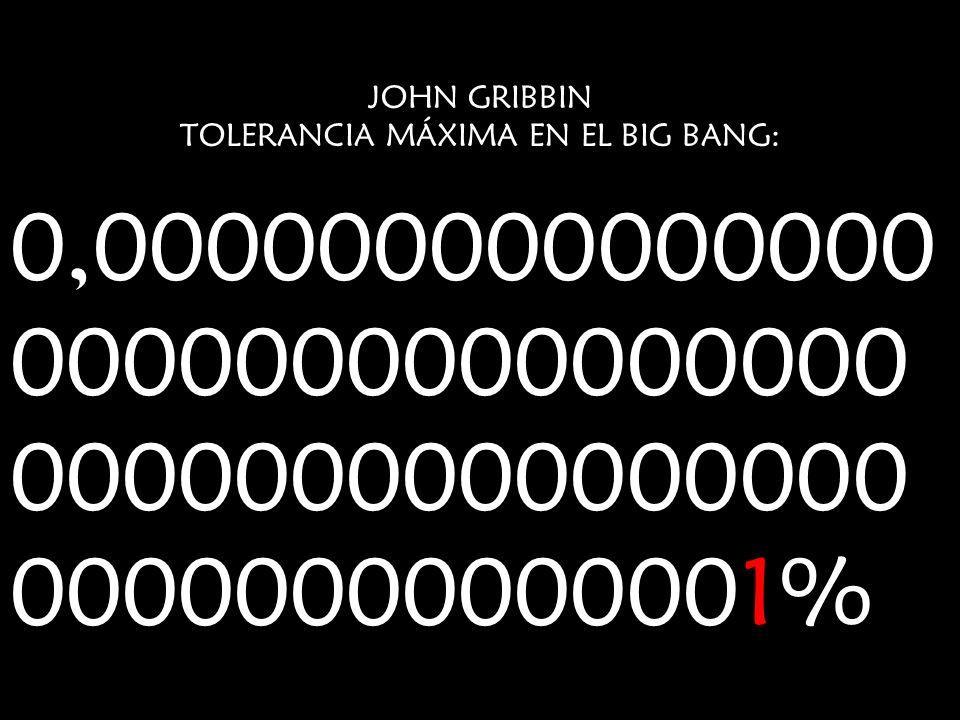 JOHN GRIBBIN TOLERANCIA MÁXIMA EN EL BIG BANG: 0,000000000000000 0000000000000000 0000000000000000 00000000000001%