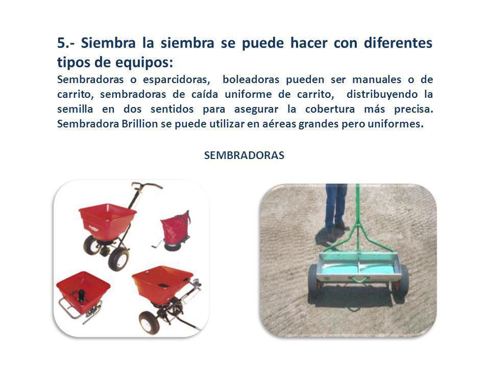 SEMBRADORAS 5.- Siembra la siembra se puede hacer con diferentes tipos de equipos: Sembradoras o esparcidoras, boleadoras pueden ser manuales o de car