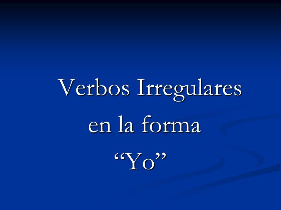 Verbos Irregulares Verbos Irregulares en la forma en la forma Yo Yo