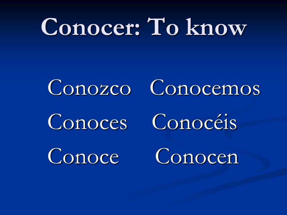 Conocer: To know Conozco Conocemos Conozco Conocemos Conoces Conocéis Conoces Conocéis Conoce Conocen Conoce Conocen