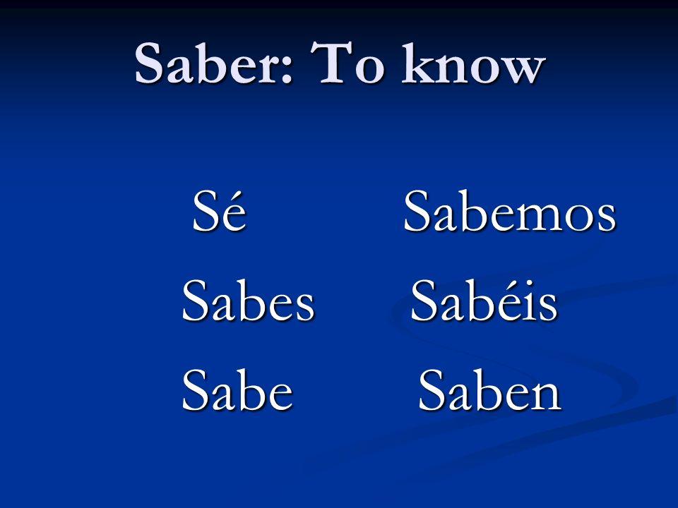 Saber: To know Sé Sabemos Sé Sabemos Sabes Sabéis Sabes Sabéis Sabe Saben Sabe Saben