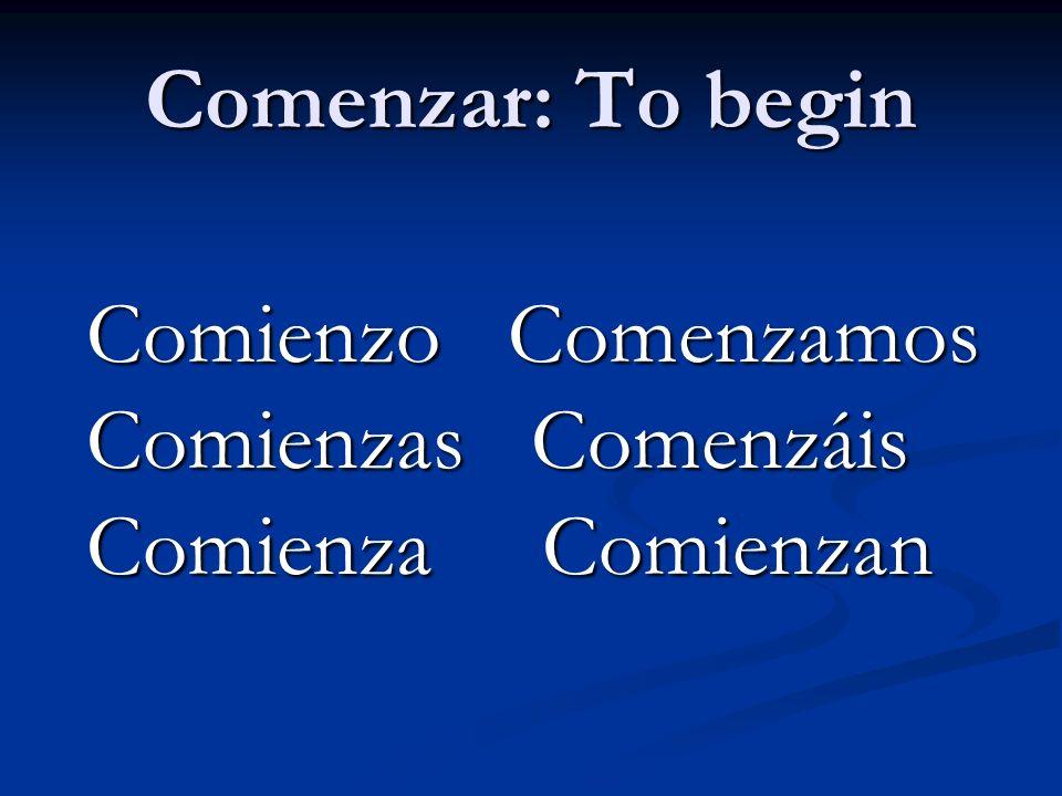Comenzar: To begin Comienzo Comenzamos Comienzo Comenzamos Comienzas Comenzáis Comienzas Comenzáis Comienza Comienzan Comienza Comienzan