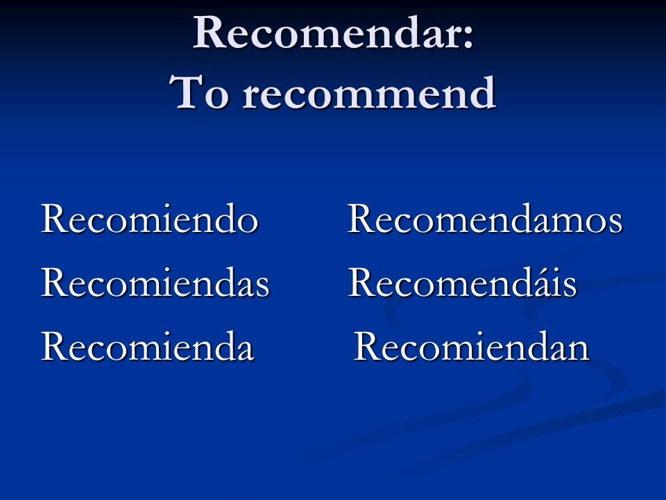 Recomendar: To recommend Recomiendo Recomendamos Recomiendas Recomendáis Recomienda Recomiendan