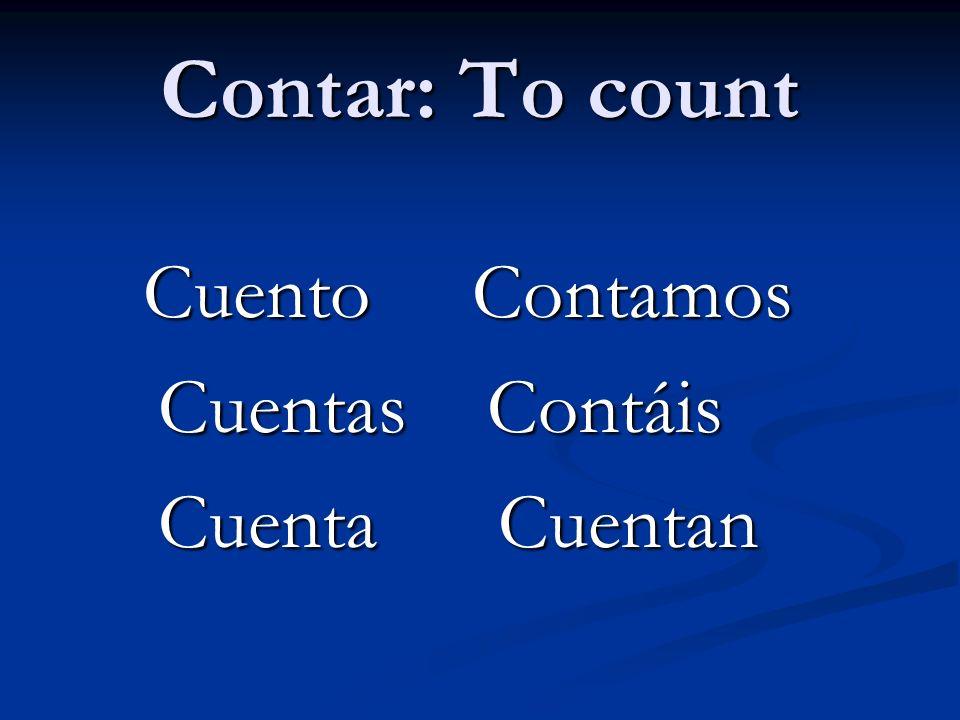 Contar: To count Cuento Contamos Cuento Contamos Cuentas Contáis Cuentas Contáis Cuenta Cuentan Cuenta Cuentan