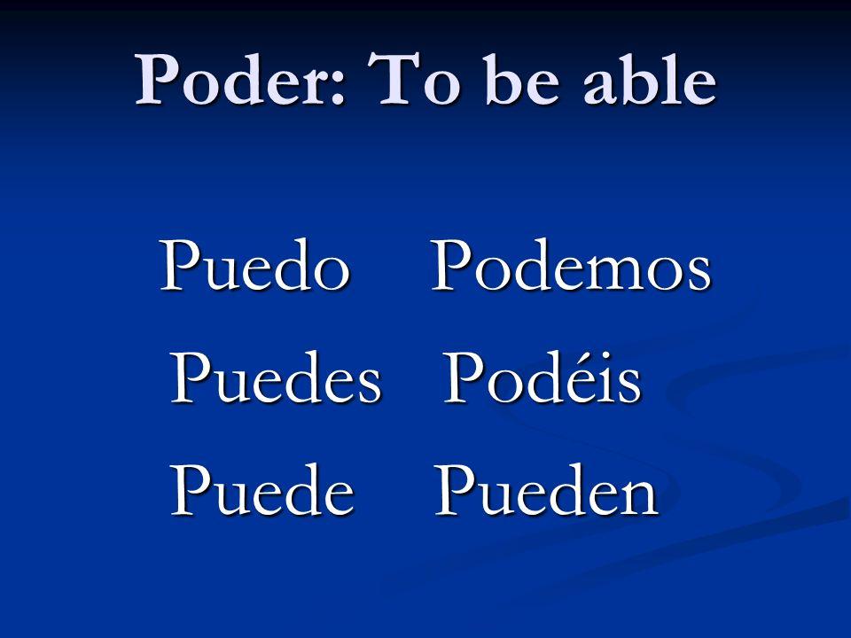 Poder: To be able Puedo Podemos Puedo Podemos Puedes Podéis Puedes Podéis Puede Pueden Puede Pueden