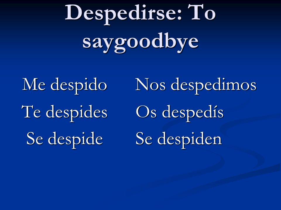 Despedirse: To saygoodbye Me despido Nos despedimos Me despido Nos despedimos Te despides Os despedís Te despides Os despedís Se despide Se despiden S