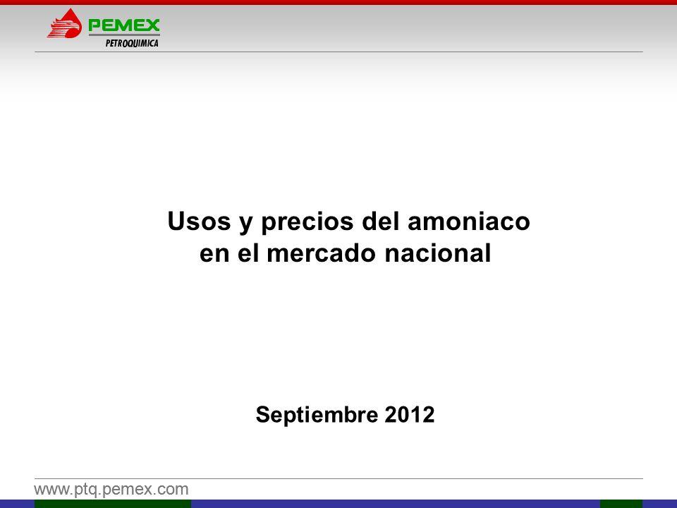www.ptq.pemex.com Usos y precios del amoniaco en el mercado nacional Septiembre 2012