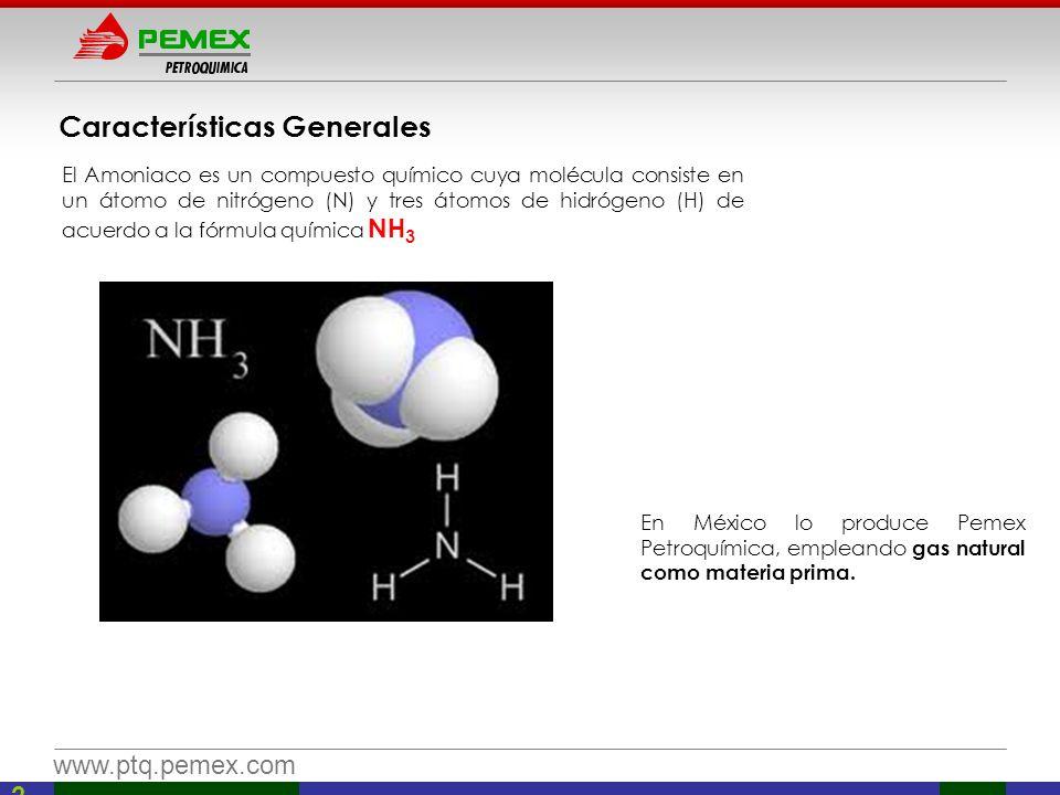 www.ptq.pemex.com Características Generales El Amoniaco es un compuesto químico cuya molécula consiste en un átomo de nitrógeno (N) y tres átomos de h