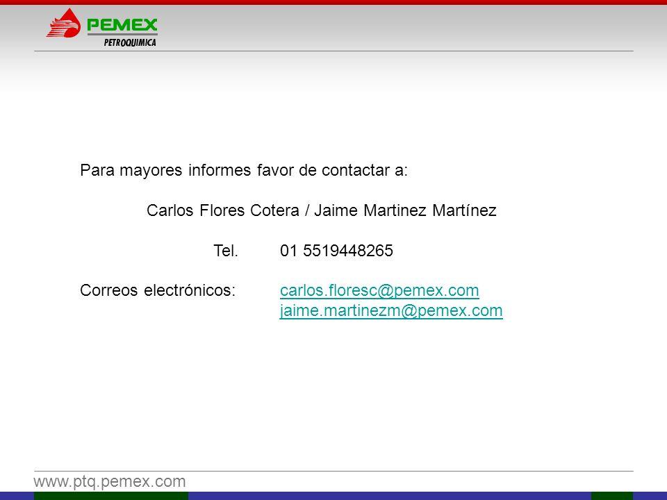 www.ptq.pemex.com Para mayores informes favor de contactar a: Carlos Flores Cotera / Jaime Martinez Martínez Tel.01 5519448265 Correos electrónicos:ca