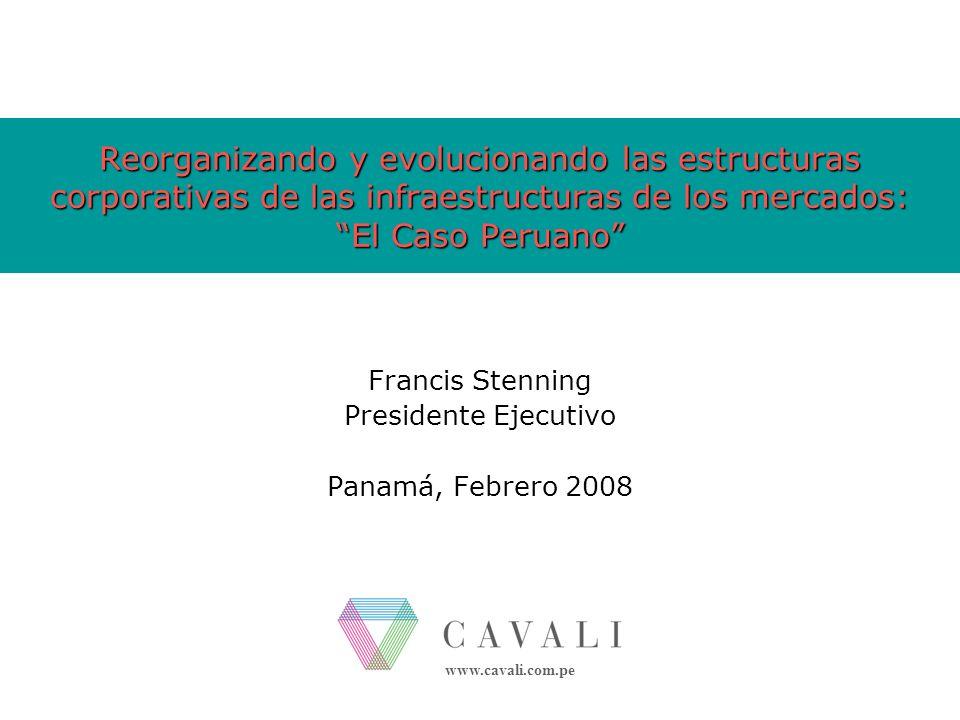 www.cavali.com.pe Reorganizando y evolucionando las estructuras corporativas de las infraestructuras de los mercados: El Caso Peruano Francis Stenning