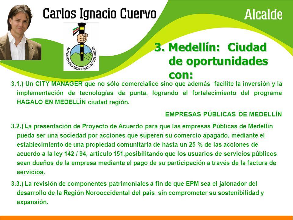 3. Medellín: Ciudad de oportunidades con: 3.1.) Un CITY MANAGER que no sólo comercialice sino que además facilite la inversión y la implementación de