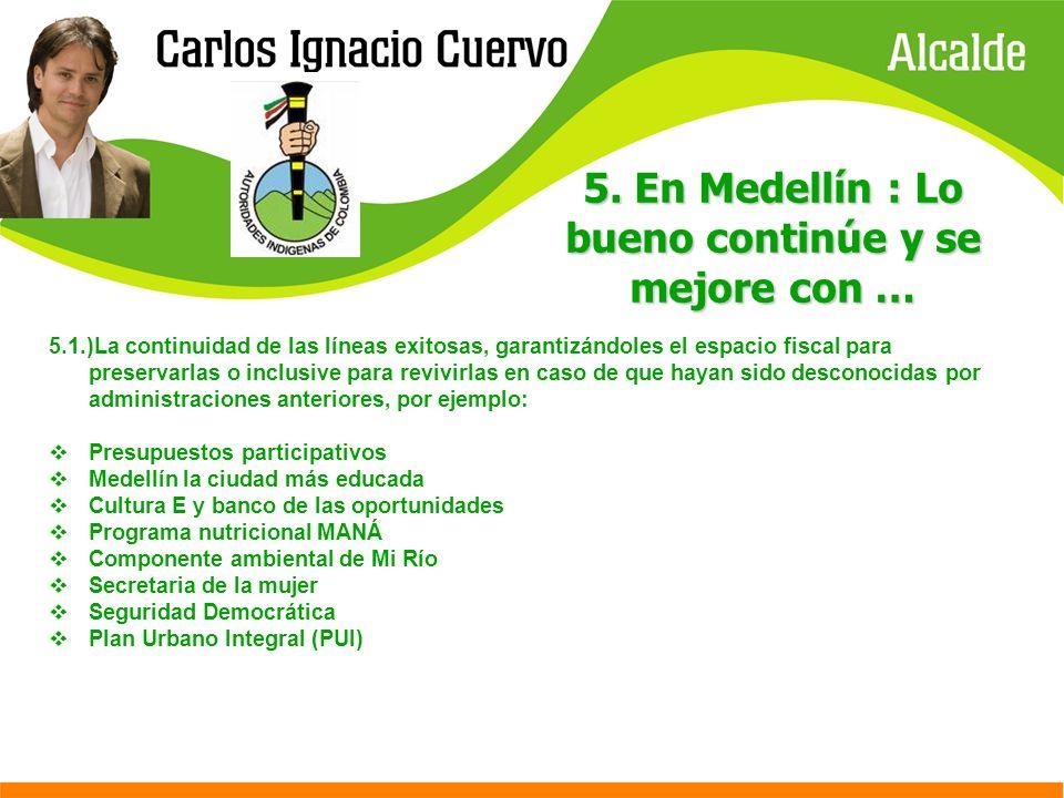 5. En Medellín : Lo bueno continúe y se mejore con … 5.1.)La continuidad de las líneas exitosas, garantizándoles el espacio fiscal para preservarlas o