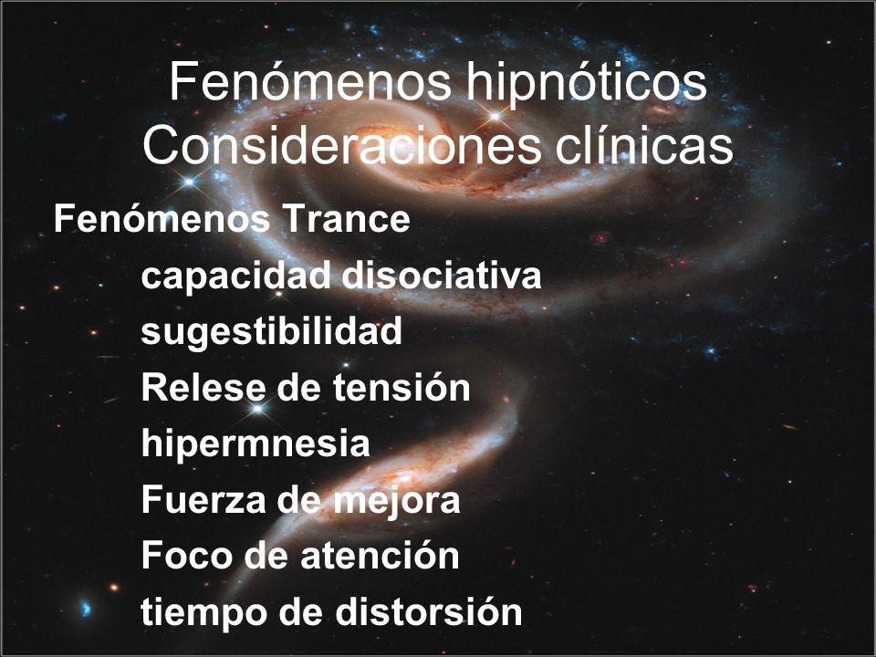 Fenómenos hipnóticos Consideraciones clínicas Fenómenos Trance capacidad disociativa sugestibilidad Relese de tensión hipermnesia Fuerza de mejora Foco de atención tiempo de distorsión