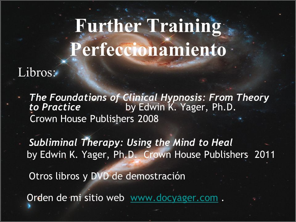 Further Training Perfeccionamiento Libros: The Foundations of Clinical Hypnosis: From Theory to Practice by Edwin K. Yager, Ph.D. Crown House Publishe