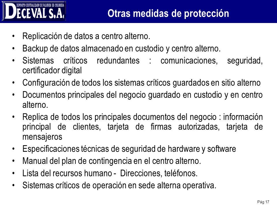 Pág 17 Otras medidas de protección Replicación de datos a centro alterno. Backup de datos almacenado en custodio y centro alterno. Sistemas críticos r