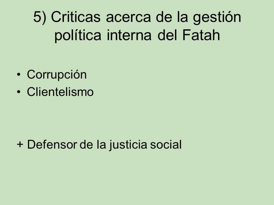 5) Criticas acerca de la gestión política interna del Fatah Corrupción Clientelismo + Defensor de la justicia social