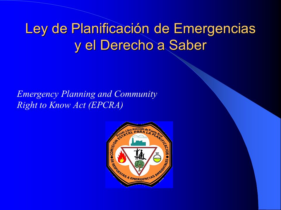 Ley de Planificación de Emergencias y el Derecho a Saber Emergency Planning and Community Right to Know Act (EPCRA)