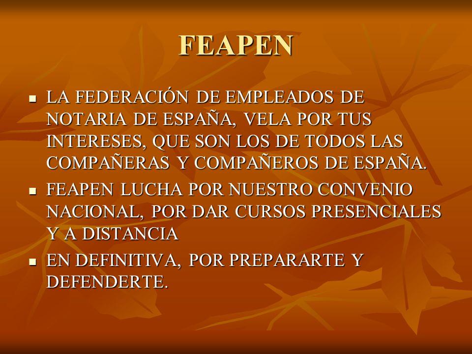 FEAPEN LA FEDERACIÓN DE EMPLEADOS DE NOTARIA DE ESPAÑA, VELA POR TUS INTERESES, QUE SON LOS DE TODOS LAS COMPAÑERAS Y COMPAÑEROS DE ESPAÑA.