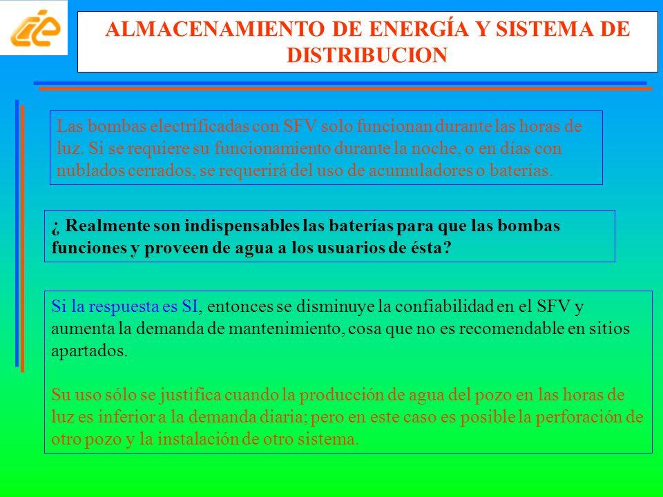 ALMACENAMIENTO DE ENERGÍA Y SISTEMA DE DISTRIBUCION Las bombas electrificadas con SFV solo funcionan durante las horas de luz. Si se requiere su funci