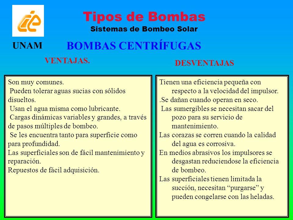 BOMBAS CENTRÍFUGAS Son muy comunes. Pueden tolerar aguas sucias con sólidos disueltos. Usan el agua misma como lubricante. Cargas dinámicas variables