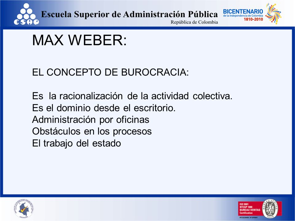 MAX WEBER: EL CONCEPTO DE BUROCRACIA: Es la racionalización de la actividad colectiva. Es el dominio desde el escritorio. Administración por oficinas